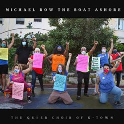 Sammi's Favorite Things: Queer Choir of K-Town's Updated Michael Row The Boat Ashore
